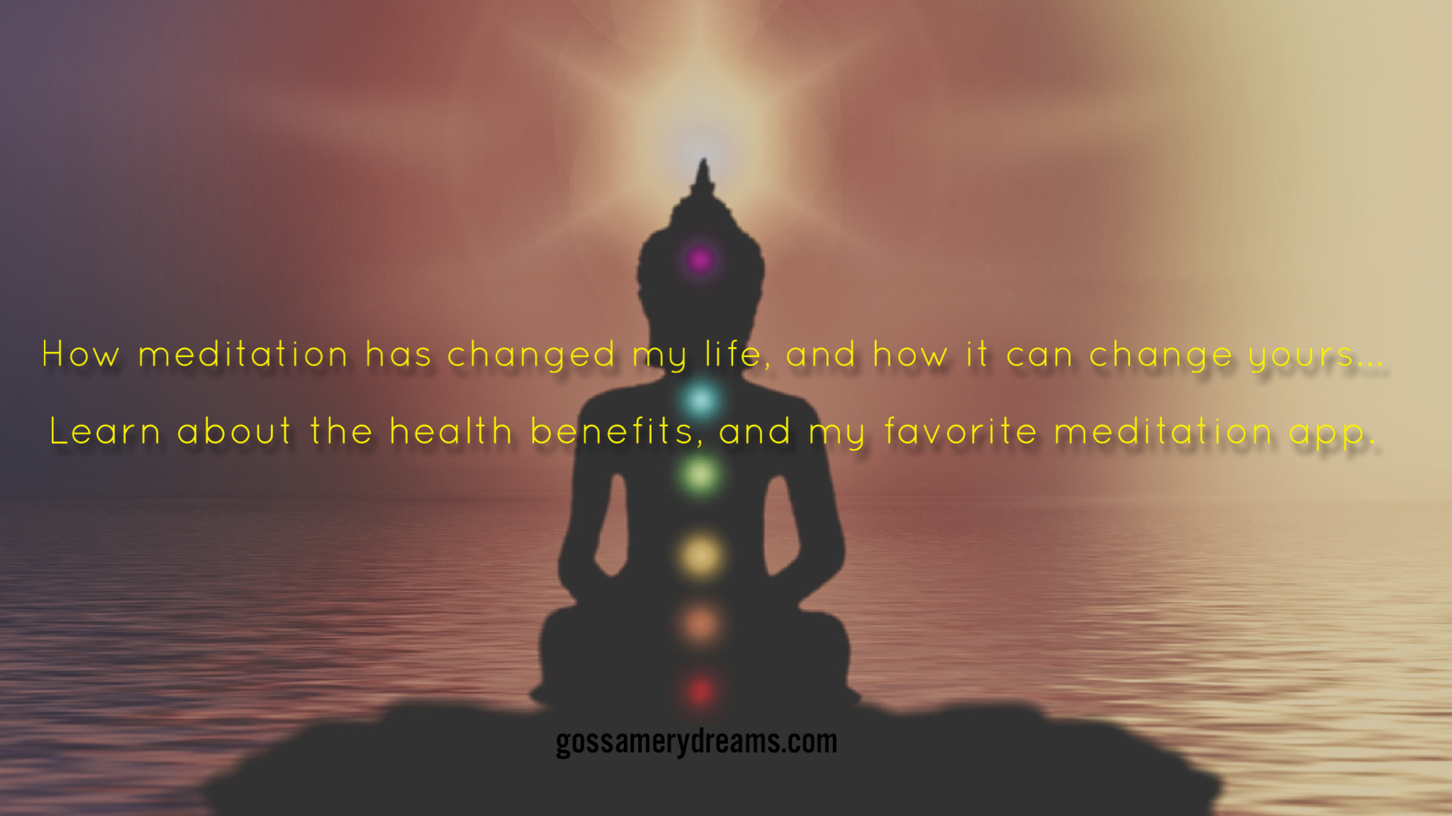 HOW MEDITATION CHANGED MY LIFE, AND HOW IT CAN CHANGE YOURS! LEARN ABOUT THE HEALTH BENEFITS, AND MY FAVORITE MEDITATION APP @www.gossamerydreams.com