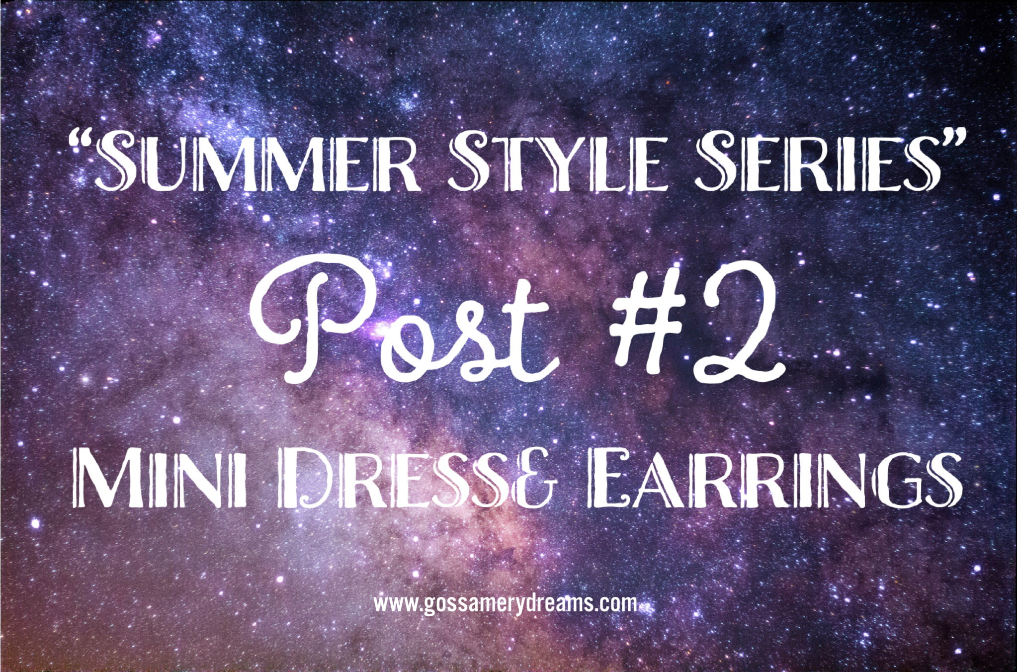 Summer Style Series Post #2-Mini Dress and Earrings! Come and check out this perfect summer style at gossamerydreams.com