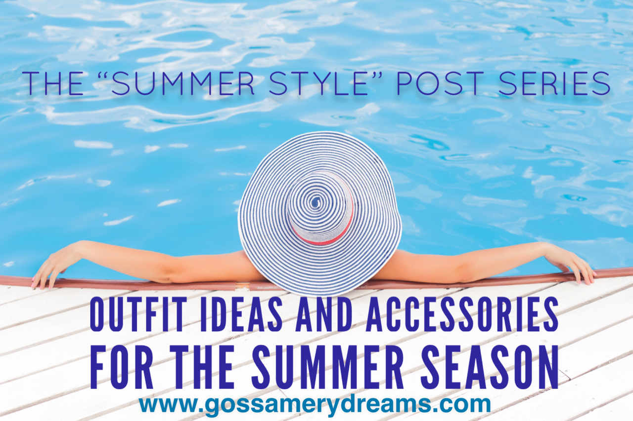 "The ""Summer Style"" post series….outfit ideas and accessories for the summer season"