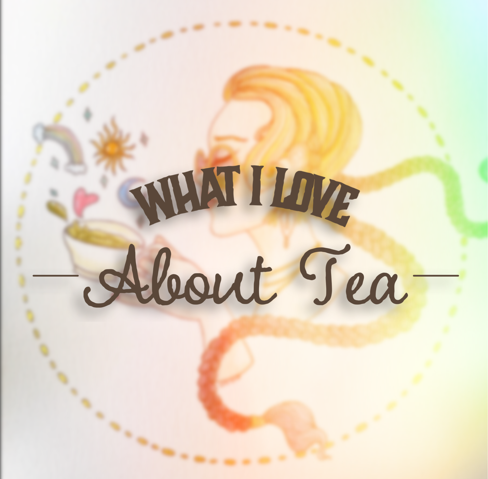 What I Love About Tea