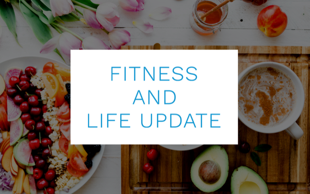 Fitness and life update