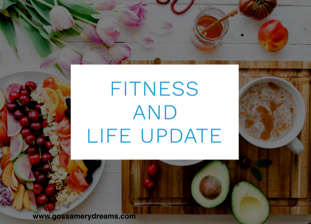 Fitness and Life Update @www.gossamerydreams.com