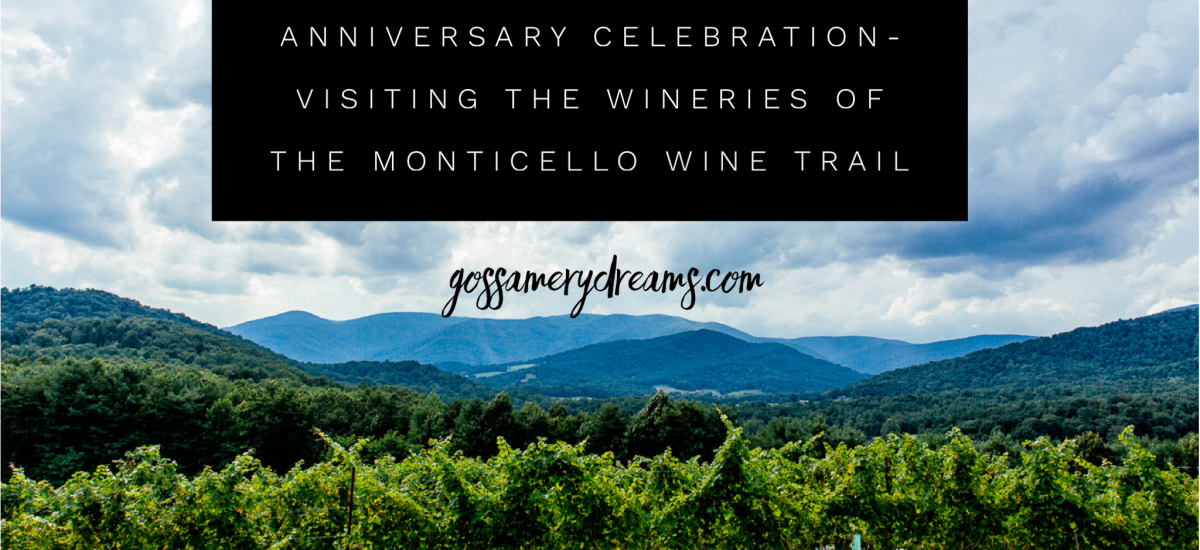 Anniversary Celebration- Visiting The Wineries Of The Monticello Wine trail