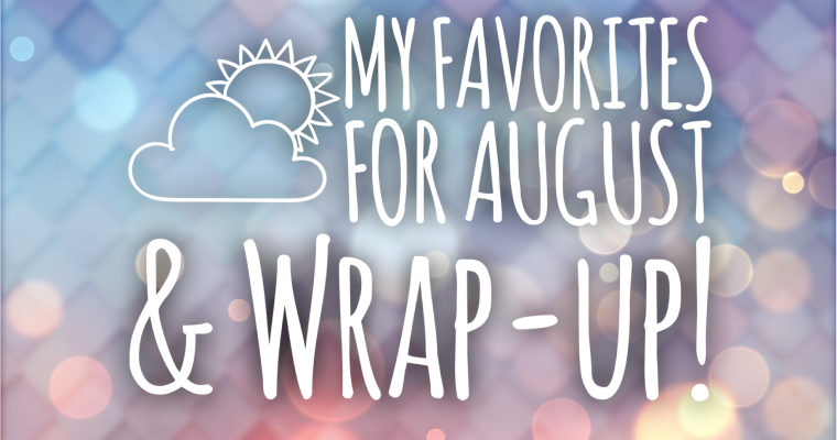 My Favorites for August & Wrap-up!